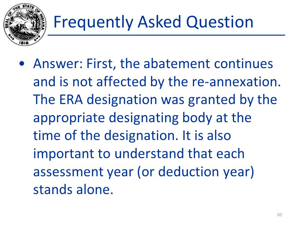 Frequently Asked Question Answer: First, the abatement continues and is not affected by the re-annexation.