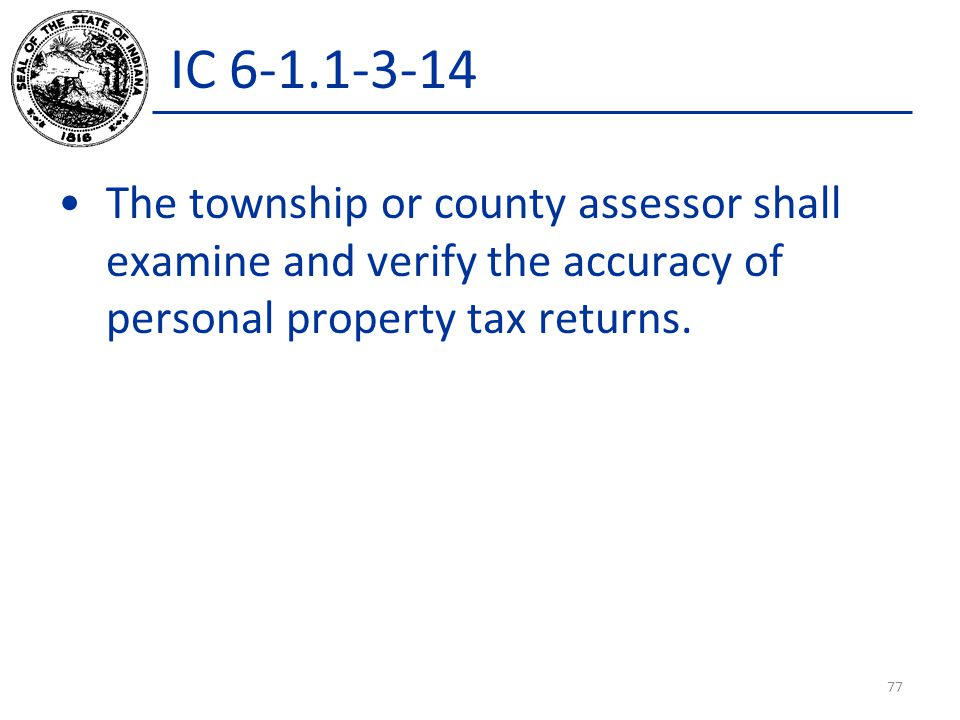 IC 6-1.1-3-14 The township or county assessor shall examine and verify the accuracy of personal property tax returns.