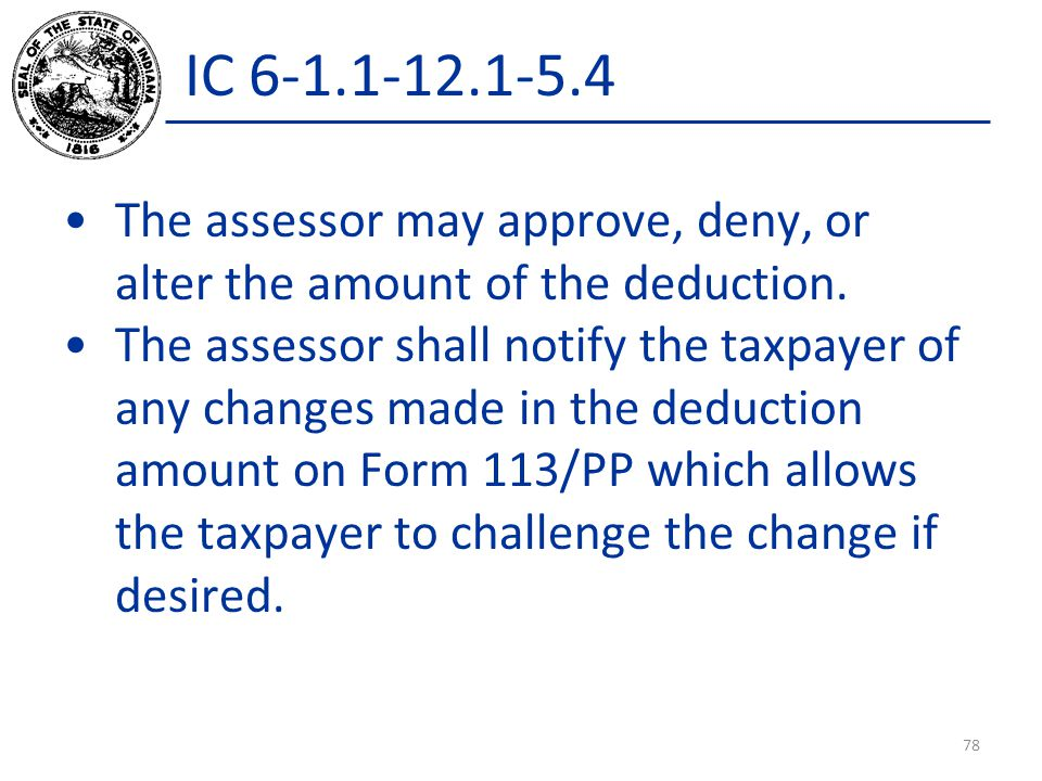 IC 6-1.1-12.1-5.4 The assessor may approve, deny, or alter the amount of the deduction.