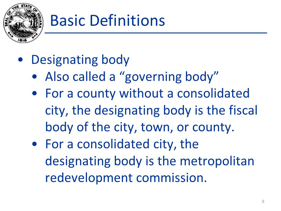 Basic Definitions Designating body Also called a governing body For a county without a consolidated city, the designating body is the fiscal body of the city, town, or county.