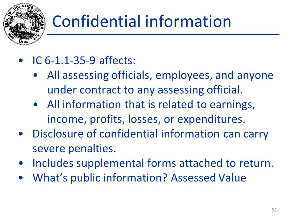 Confidential information IC 6-1.1-35-9 affects: All assessing officials, employees, and anyone under contract to any assessing official.