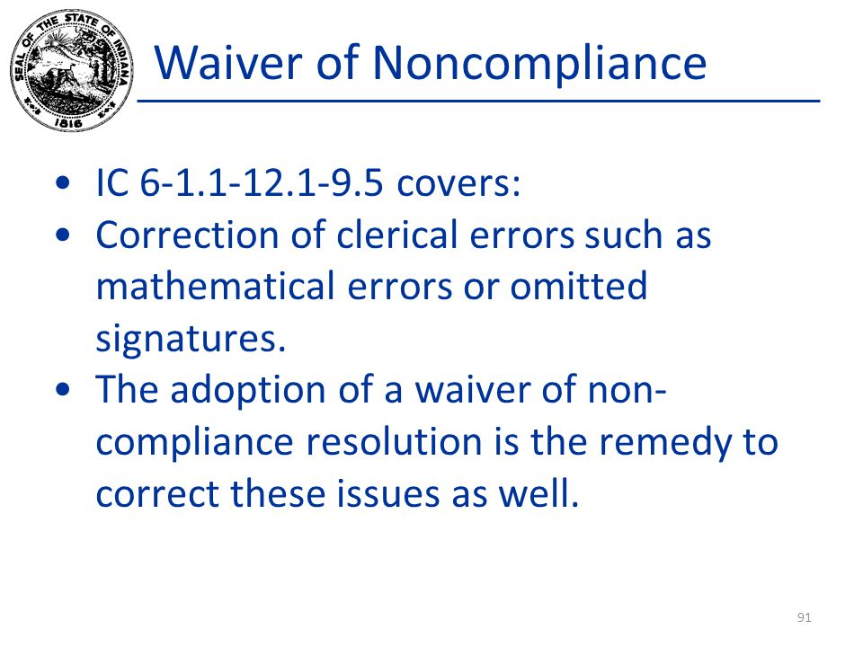 Waiver of Noncompliance IC 6-1.1-12.1-9.5 covers: Correction of clerical errors such as mathematical errors or omitted signatures.