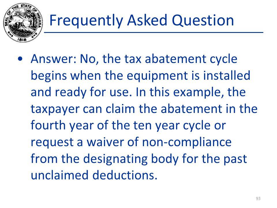 Frequently Asked Question Answer: No, the tax abatement cycle begins when the equipment is installed and ready for use.