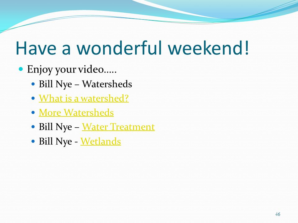 Have a wonderful weekend. Enjoy your video….. Bill Nye – Watersheds What is a watershed.