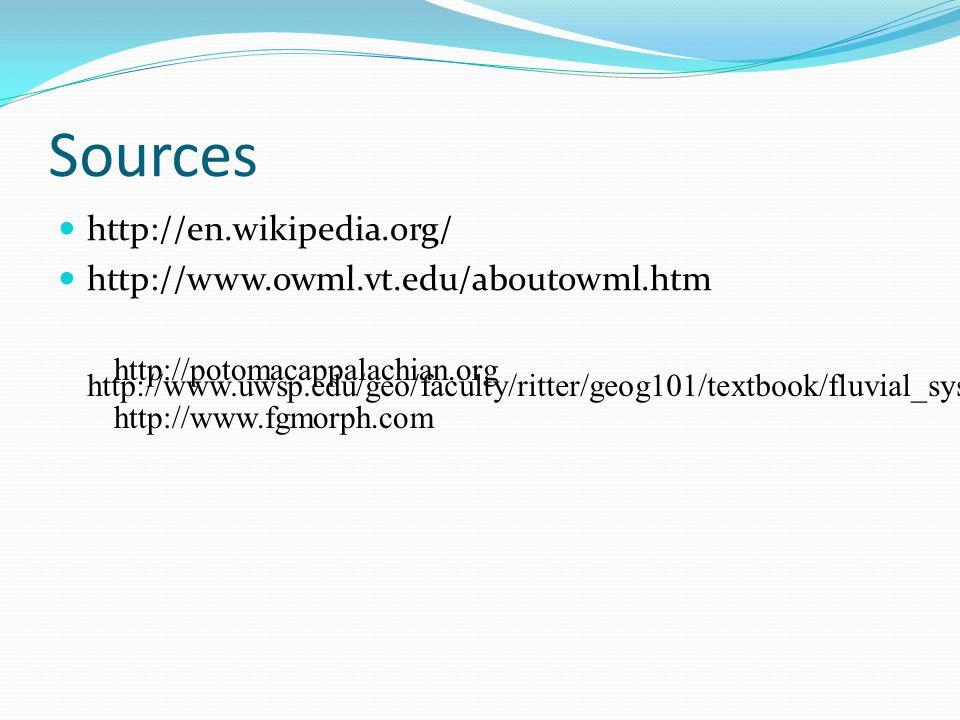 Sources http://en.wikipedia.org/ http://www.owml.vt.edu/aboutowml.htm http://potomacappalachian.org http://www.uwsp.edu/geo/faculty/ritter/geog101/textbook/fluvial_systems/geologic_work_of_streams.html http://www.fgmorph.com