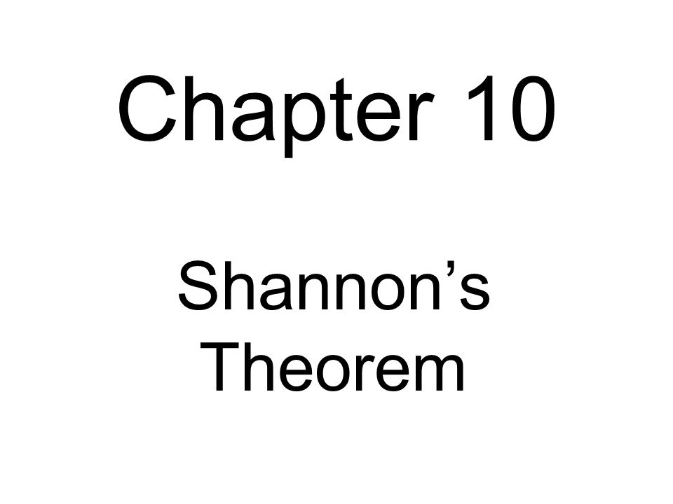 Chapter 10 Shannon's Theorem