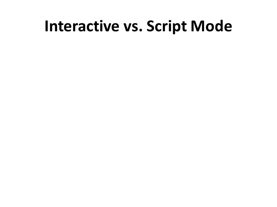 Interactive vs. Script Mode