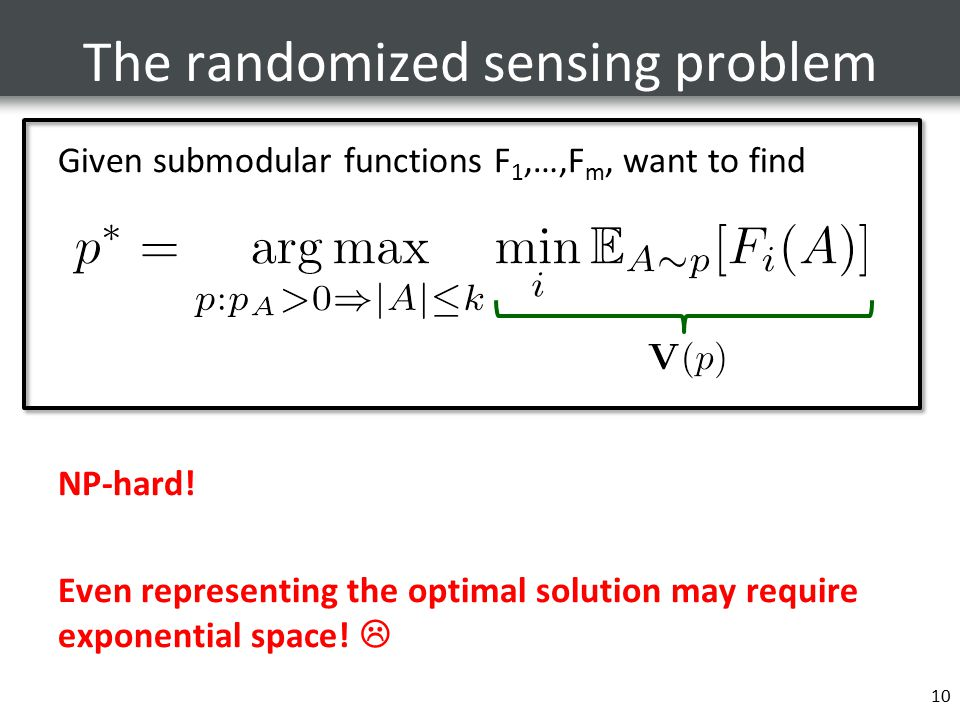 The randomized sensing problem Given submodular functions F 1,…,F m, want to find NP-hard.