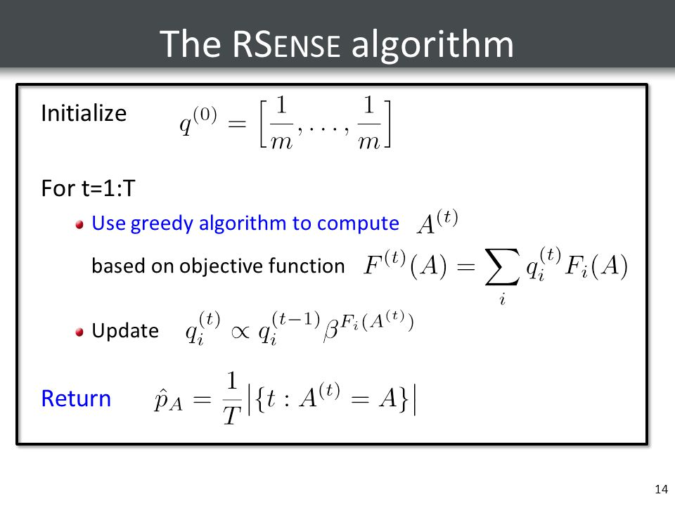 The RS ENSE algorithm Initialize For t=1:T Use greedy algorithm to compute based on objective function Update Return 14