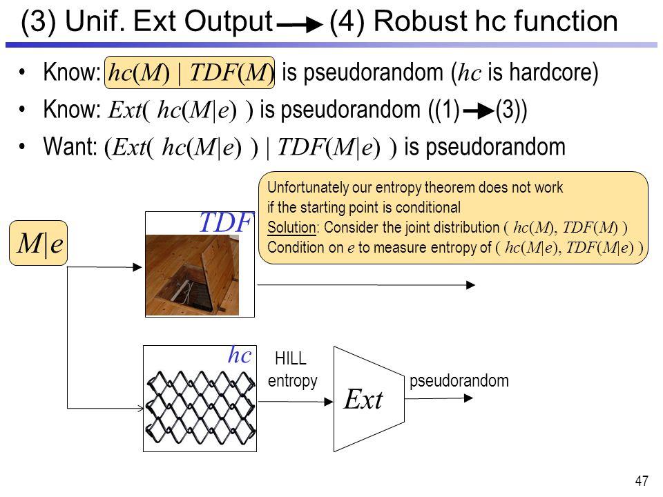 (3) Unif. Ext Output (4) Robust hc function TDF Ext HILL entropy pseudorandom hc Know: hc(M) | TDF(M) is pseudorandom ( hc is hardcore) Know: Ext( hc(
