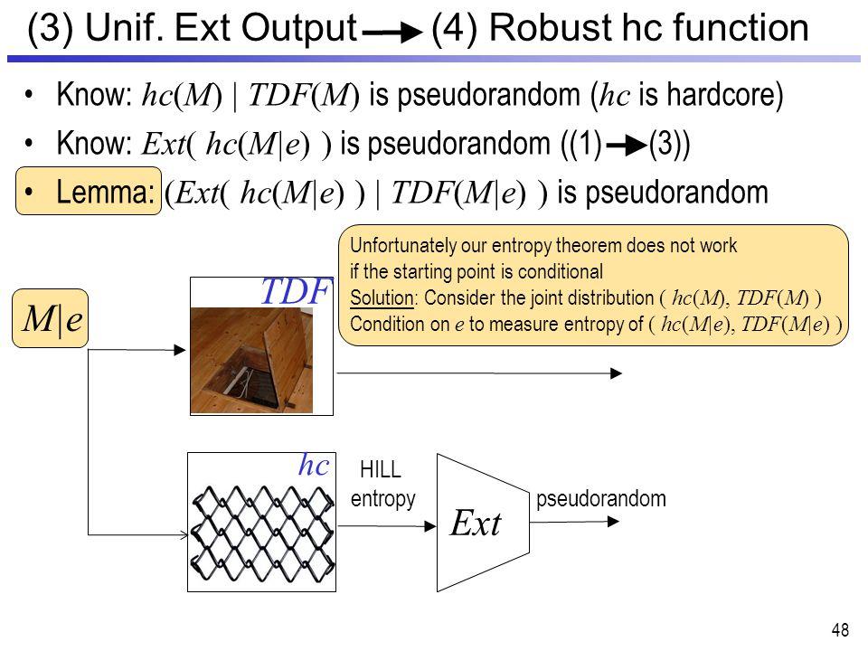 48 (3) Unif. Ext Output (4) Robust hc function TDF Ext HILL entropy pseudorandom hc Know: hc(M) | TDF(M) is pseudorandom ( hc is hardcore) Know: Ext(