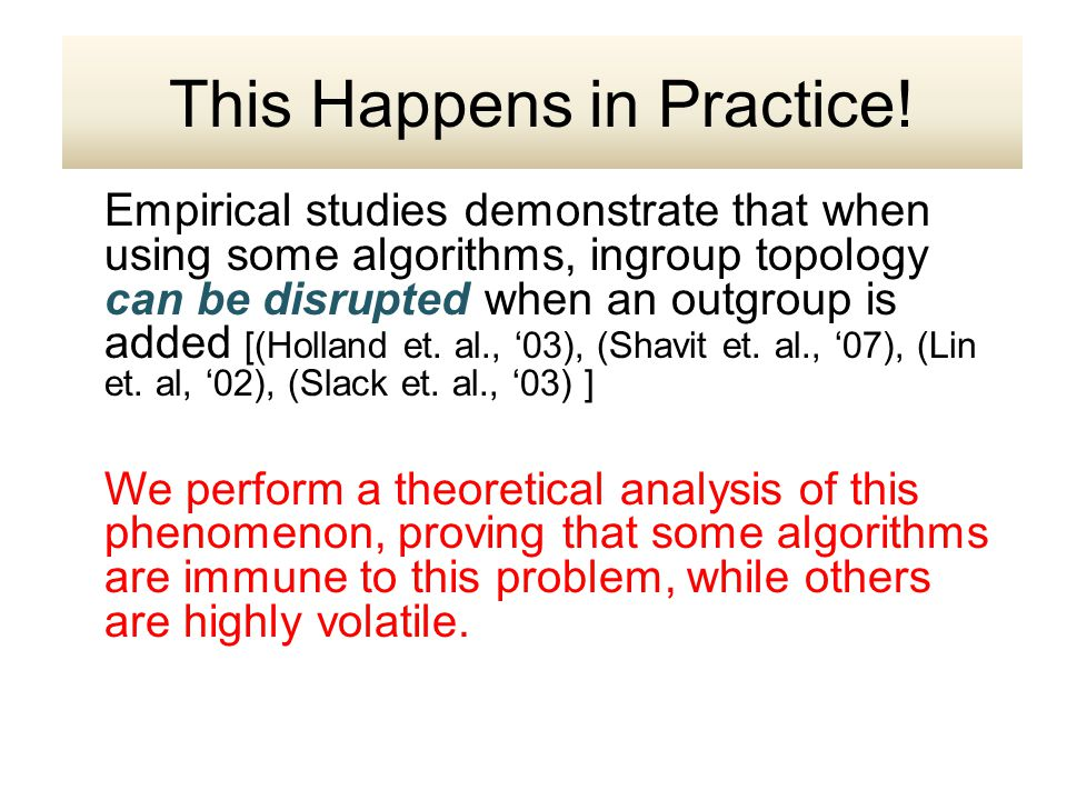 Empirical studies demonstrate that when using some algorithms, ingroup topology can be disrupted when an outgroup is added [(Holland et.