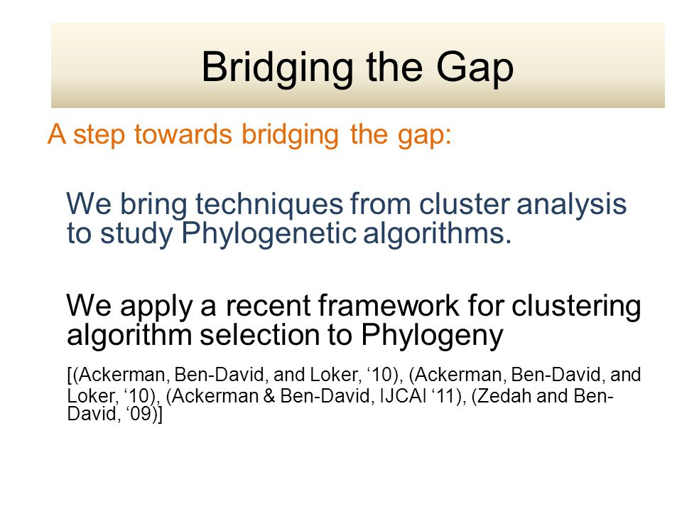 A step towards bridging the gap: We bring techniques from cluster analysis to study Phylogenetic algorithms. We apply a recent framework for clusterin