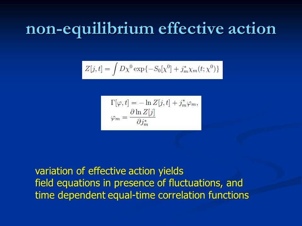 non-equilibrium effective action variation of effective action yields field equations in presence of fluctuations, and time dependent equal-time correlation functions