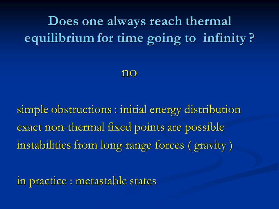 Does one always reach thermal equilibrium for time going to infinity .