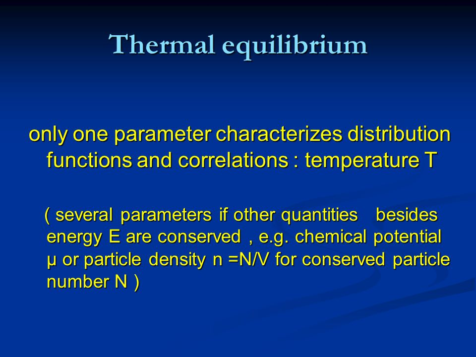 essence of thermalization loss of memory of details of initial state for fixed volume V : only energy E matters