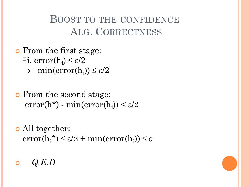 B OOST TO THE CONFIDENCE A LG. C ORRECTNESS From the first stage:  i.