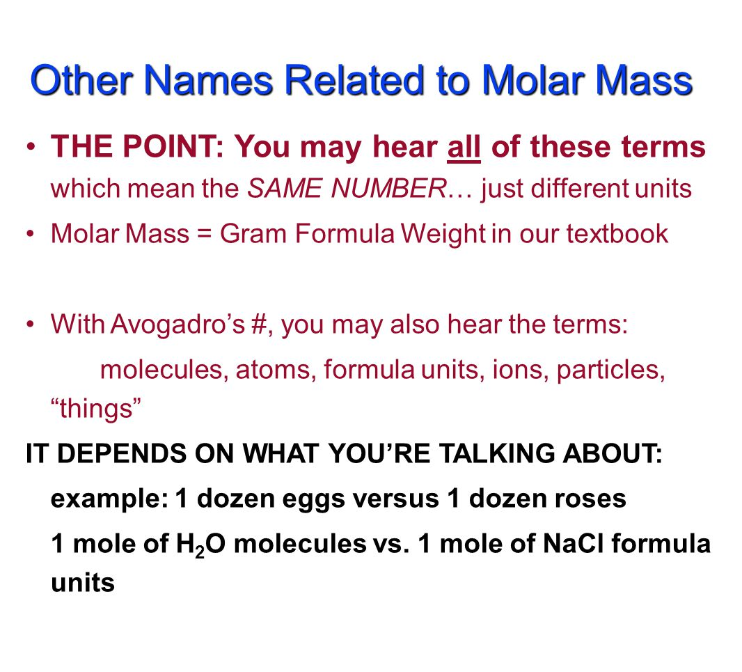 Other Names Related to Molar Mass Molecular Mass/Molecular Weight: Single molecule, mass is measured in amu's instead of grams.
