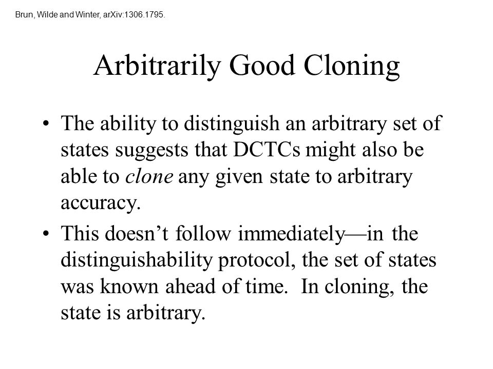 Arbitrarily Good Cloning The ability to distinguish an arbitrary set of states suggests that DCTCs might also be able to clone any given state to arbi