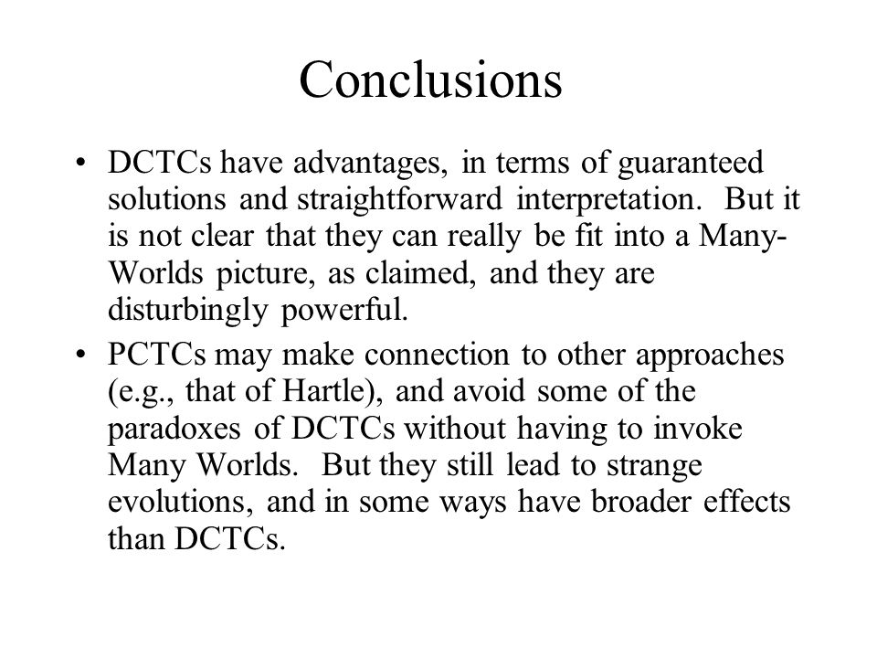Conclusions DCTCs have advantages, in terms of guaranteed solutions and straightforward interpretation. But it is not clear that they can really be fi
