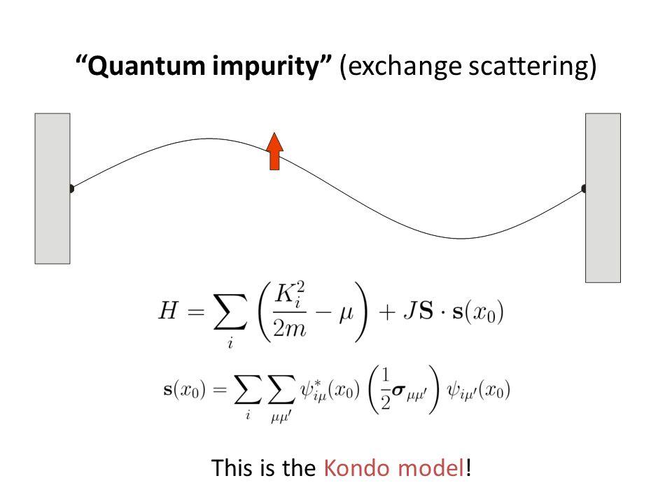 Quantum impurity (exchange scattering) This is the Kondo model!