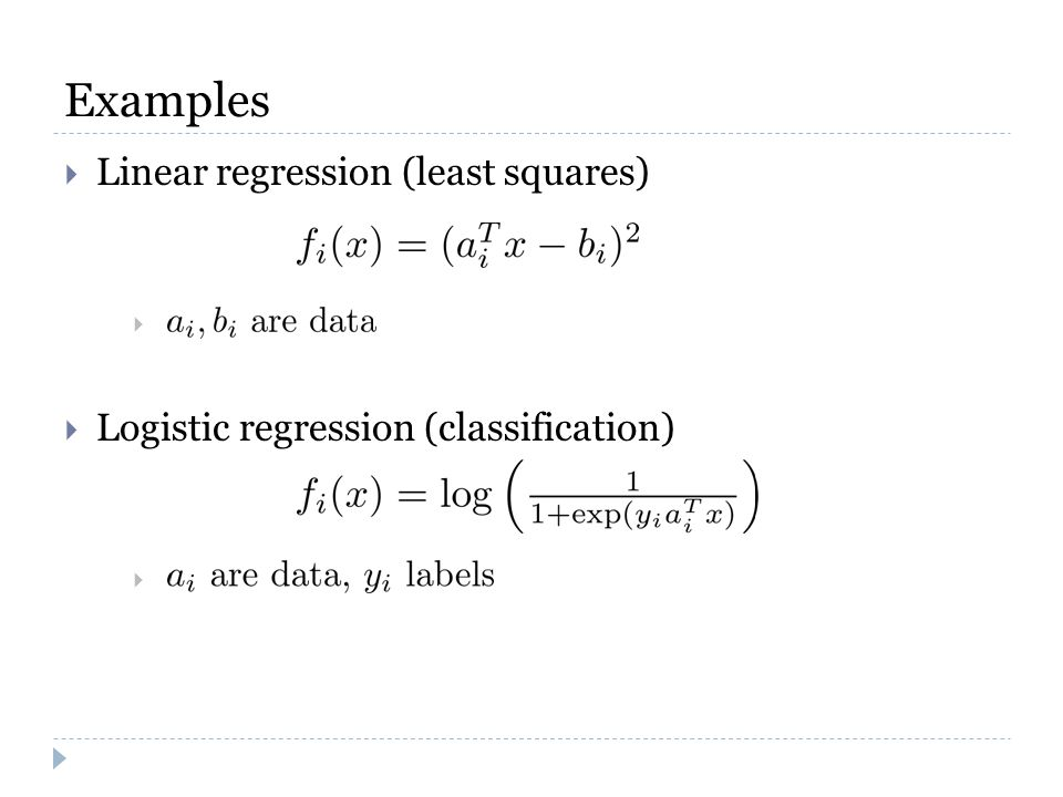 Examples  Linear regression (least squares)   Logistic regression (classification) 