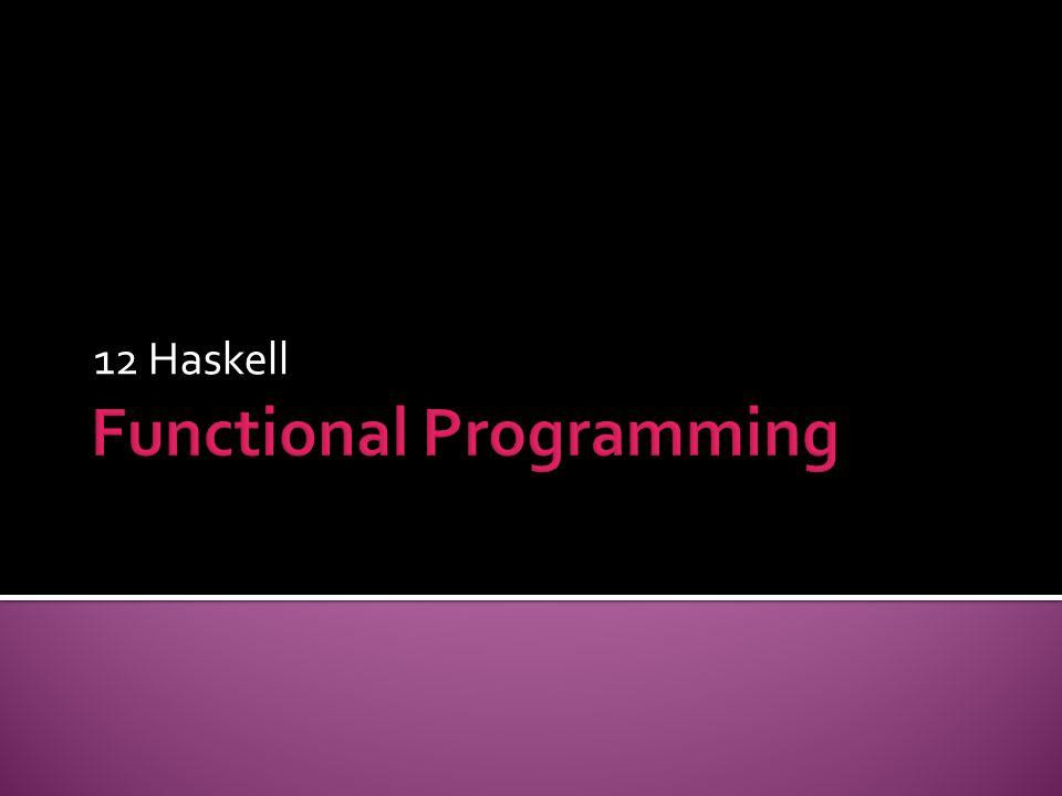  Imperative version int factorial(int n) { int fact = 1; for (int i=2; i <= n; i++) fact = fact * i; return fact; } int factorial(int n) { if (n == 1) return 1; else return n * factorial(n-1); }  Haskell factorial 1 = 1 factorial n = n * factorial (n-1)