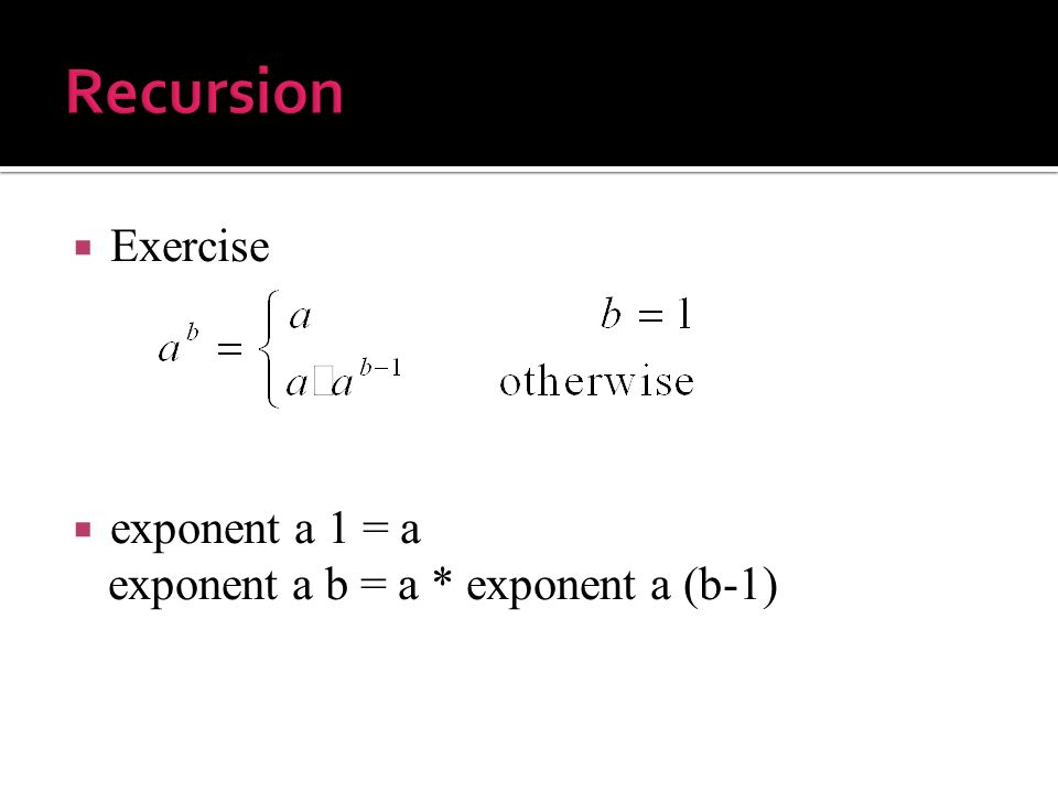  Exercise  exponent a 1 = a exponent a b = a * exponent a (b-1)