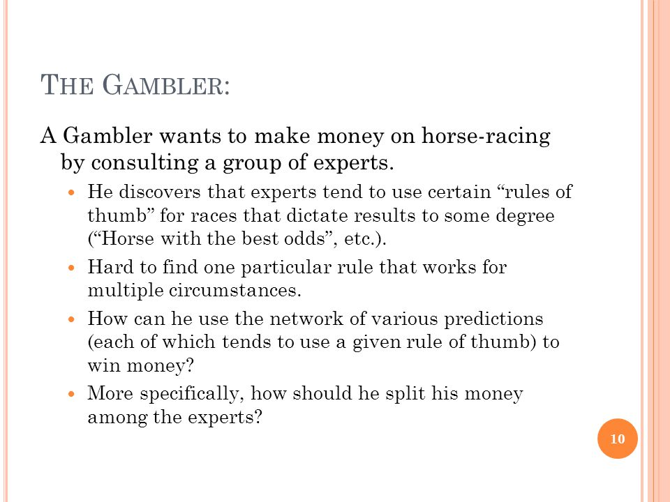 T HE G AMBLER : A Gambler wants to make money on horse-racing by consulting a group of experts.