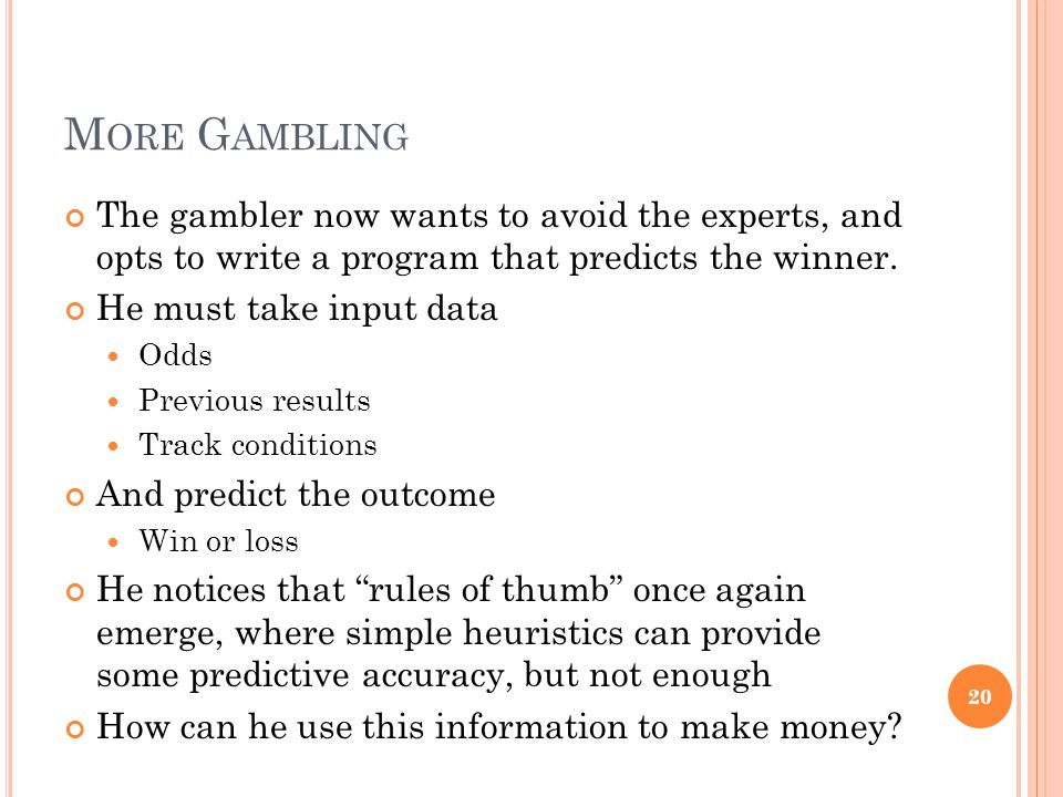 M ORE G AMBLING The gambler now wants to avoid the experts, and opts to write a program that predicts the winner.