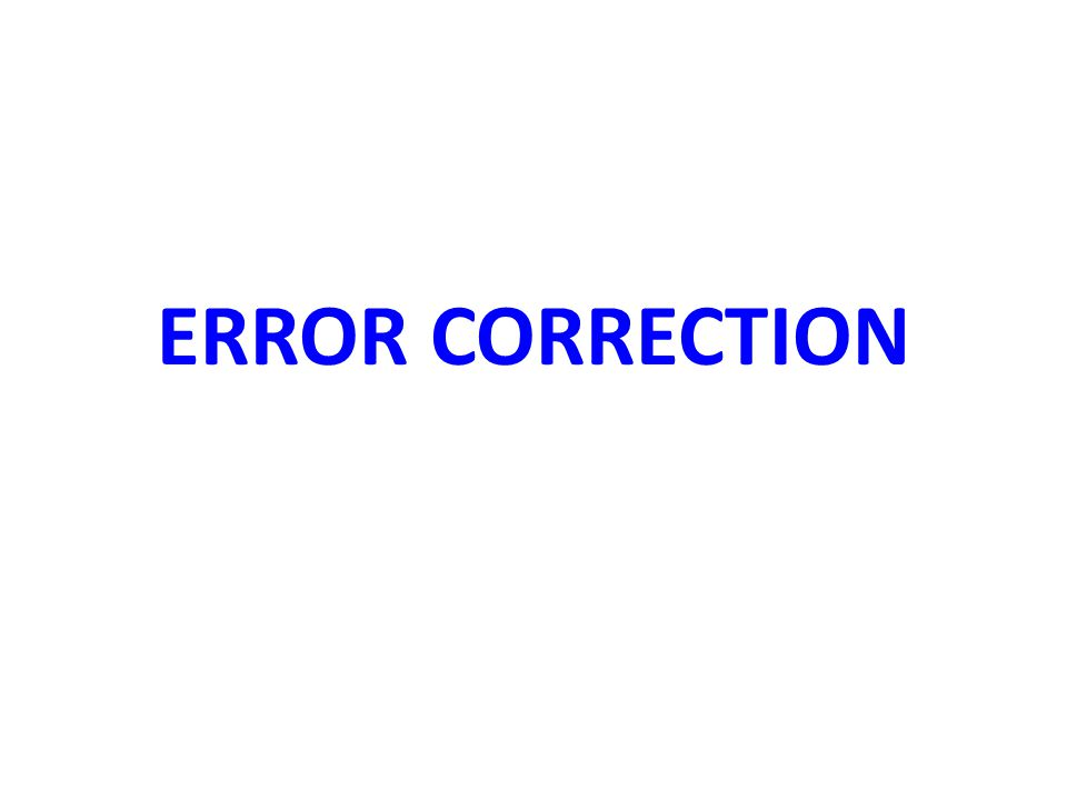 Error Correction Two ways of handling error correction –The receiver can have the sender retransmit the entire data unit –The receiver can use an error-correcting code To correct the error –Locate the invalid bit or bits