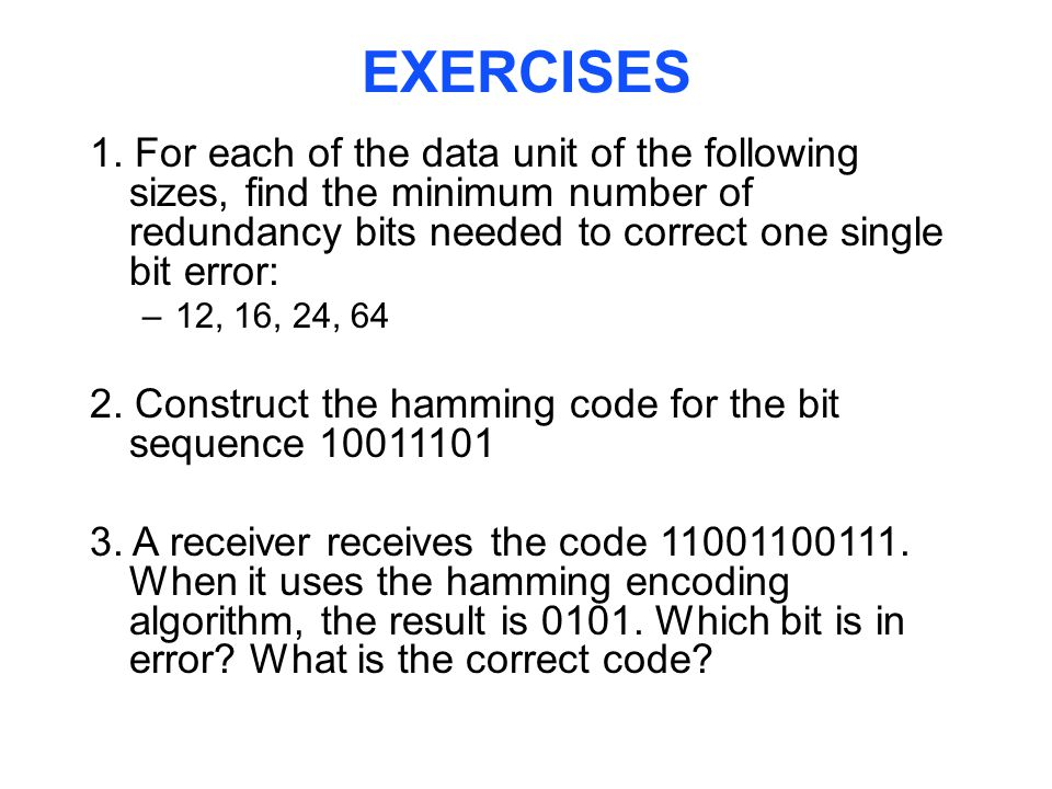 EXERCISES 1. For each of the data unit of the following sizes, find the minimum number of redundancy bits needed to correct one single bit error: –12,