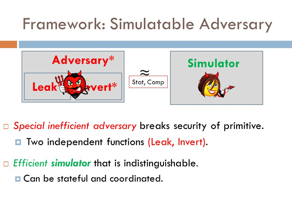 Framework: Simulatable Adversary  Special inefficient adversary breaks security of primitive.