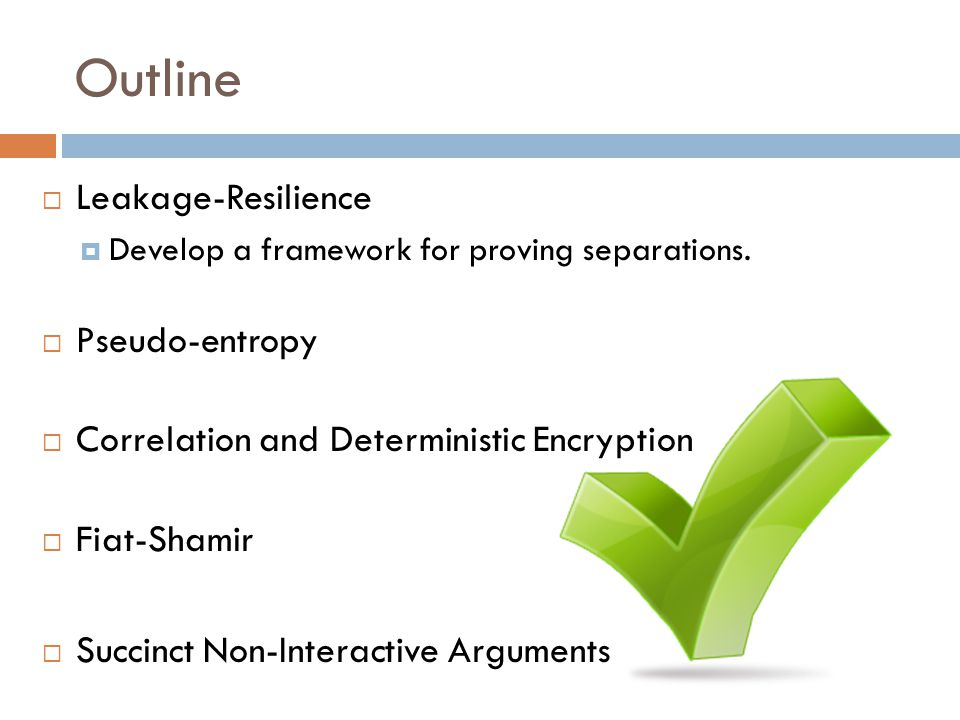 Outline  Leakage-Resilience  Develop a framework for proving separations.