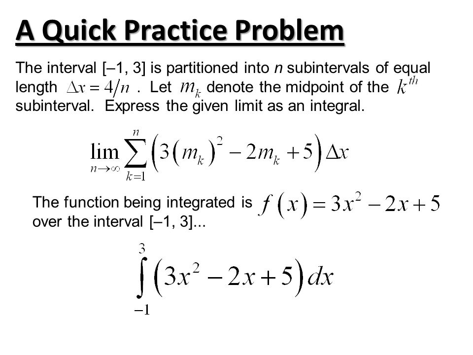A Quick Practice Problem The interval [–1, 3] is partitioned into n subintervals of equal length.