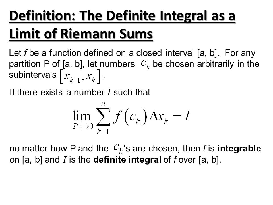 Definition: The Definite Integral as a Limit of Riemann Sums Let f be a function defined on a closed interval [a, b].