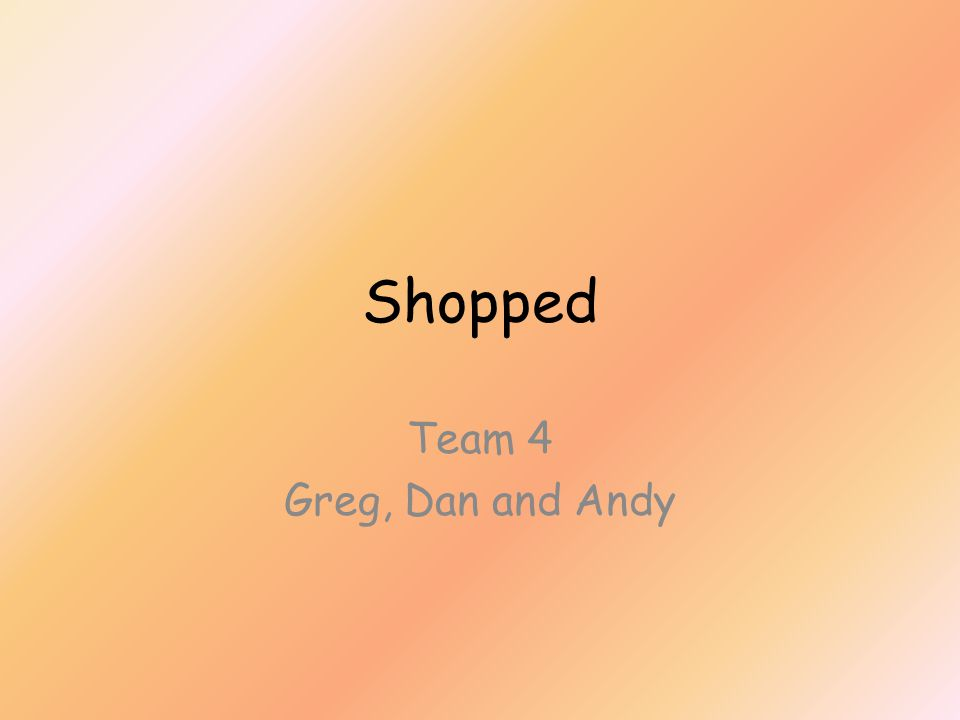 Shopped Team 4 Greg, Dan and Andy