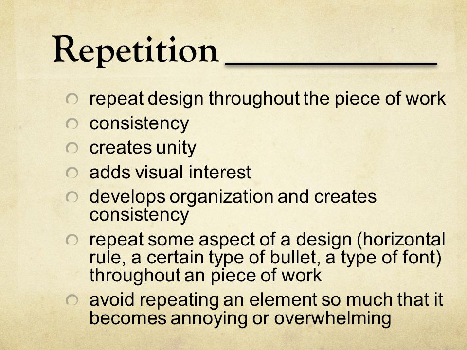Repetition repeat design throughout the piece of work consistency creates unity adds visual interest develops organization and creates consistency rep