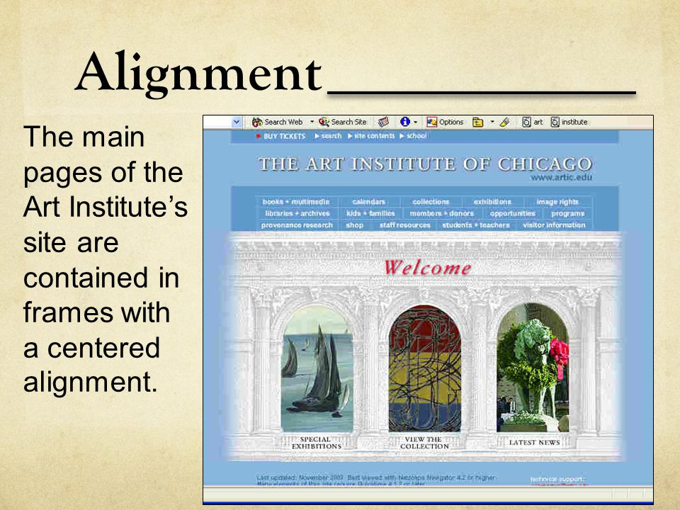 Alignment The main pages of the Art Institute's site are contained in frames with a centered alignment.