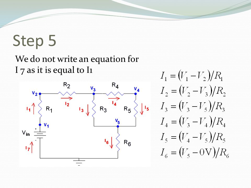 Step 5 We do not write an equation for I 7 as it is equal to I1