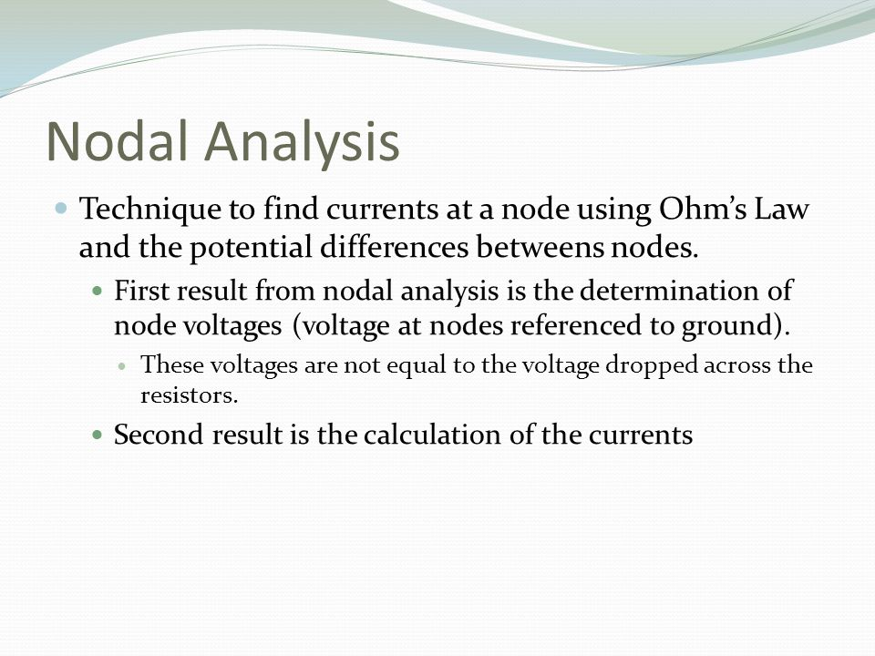 Nodal Analysis Technique to find currents at a node using Ohm's Law and the potential differences betweens nodes.