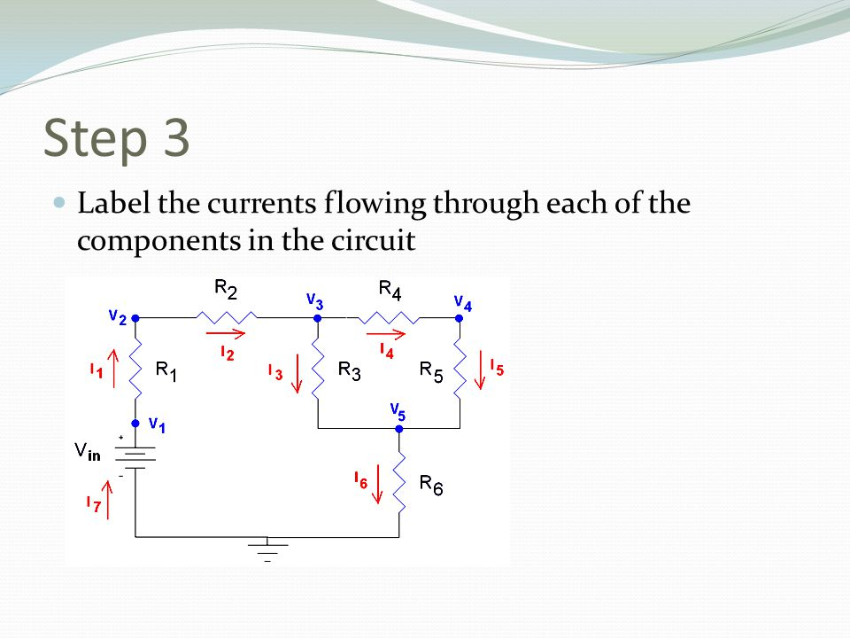 Step 3 Label the currents flowing through each of the components in the circuit