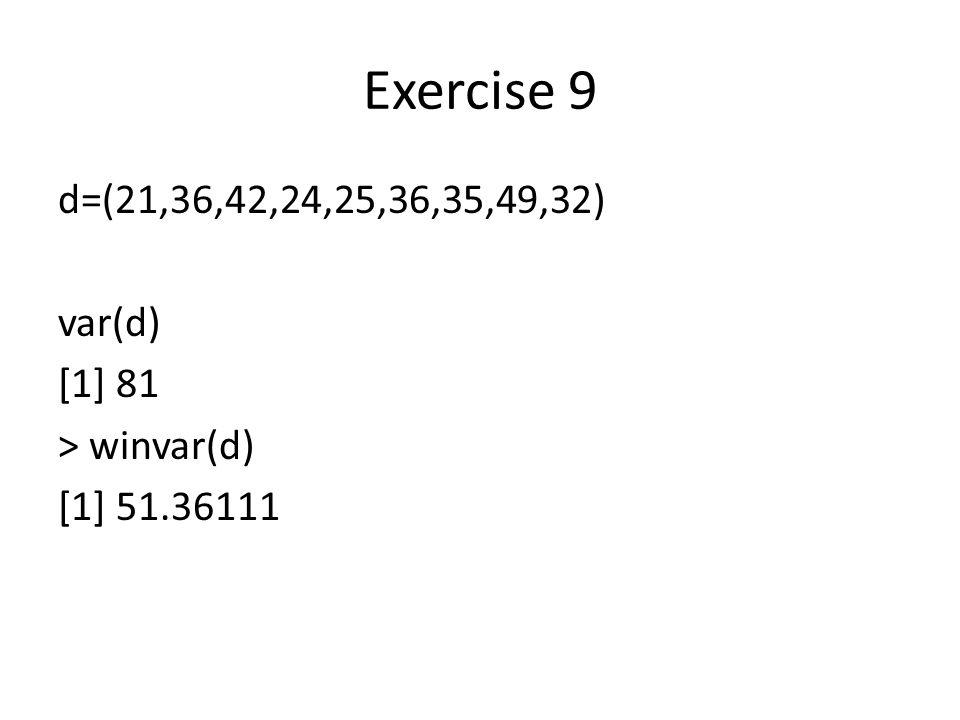 Exercise 9 d=(21,36,42,24,25,36,35,49,32) var(d) [1] 81 > winvar(d) [1] 51.36111