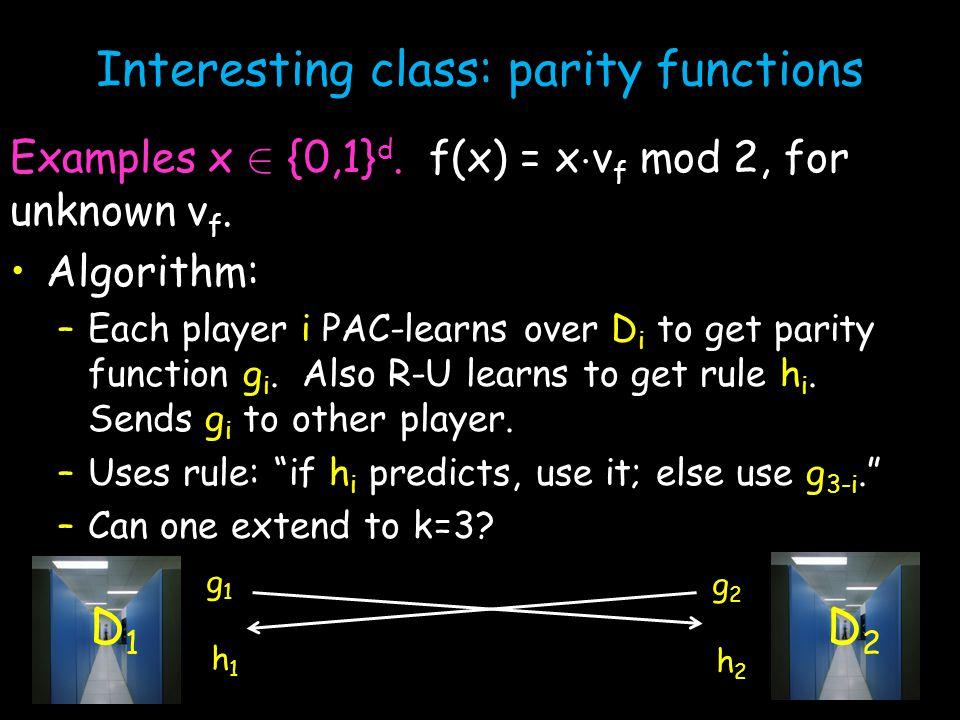 D 1 D 2 Interesting class: parity functions Examples x 2 {0,1} d.