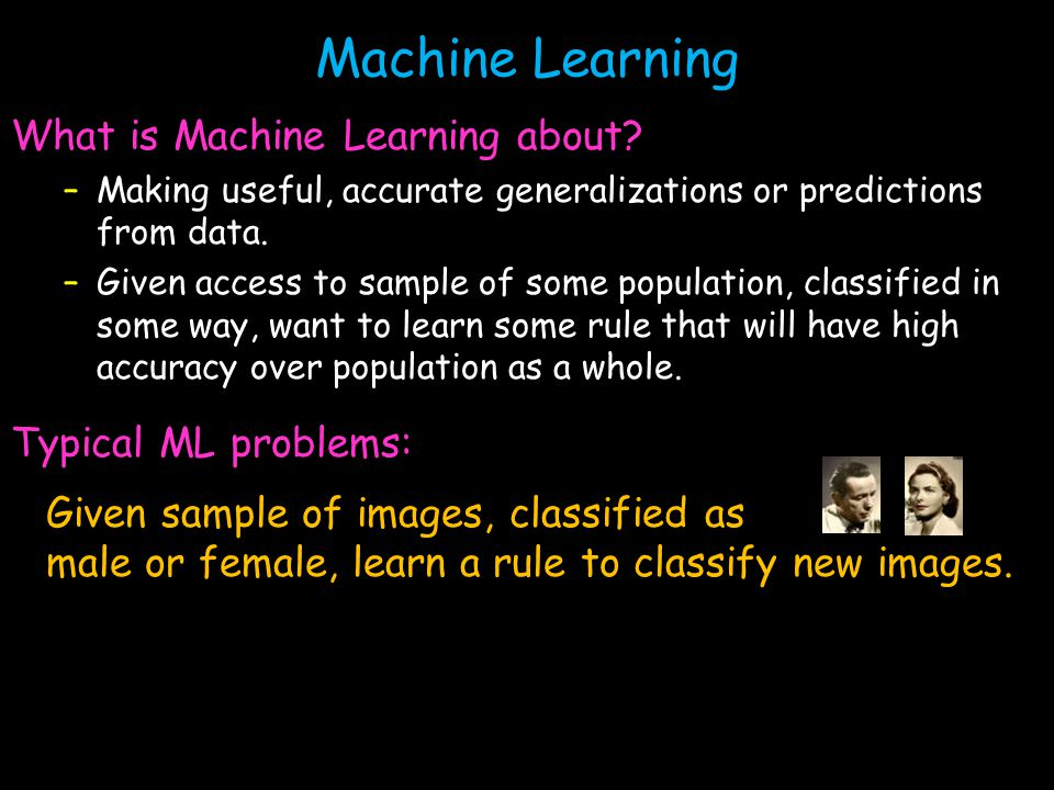 Machine Learning What is Machine Learning about.