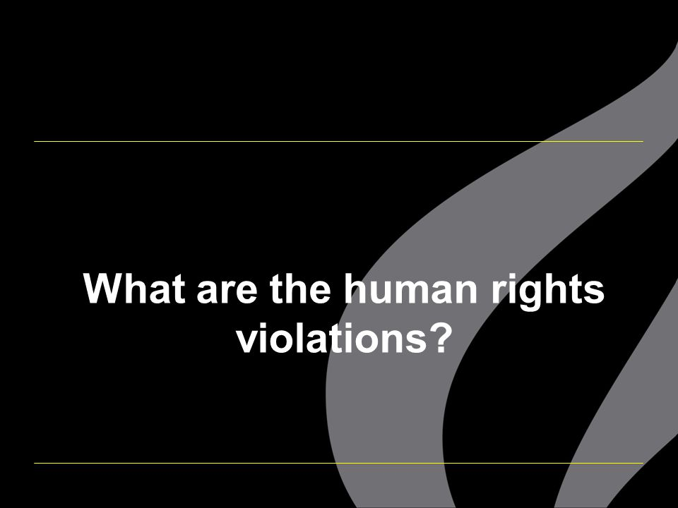What are the human rights violations?