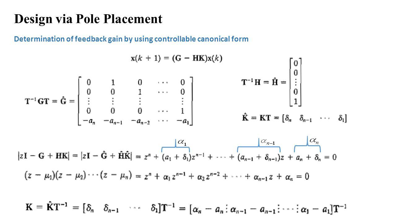 Design via Pole Placement Determination of feedback gain by Ackermann's Formula Determination of feedback gain by a causal approach