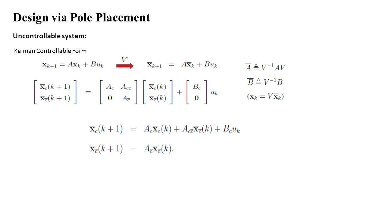 Design via Pole Placement Uncontrollable system: Kalman Controllable Form