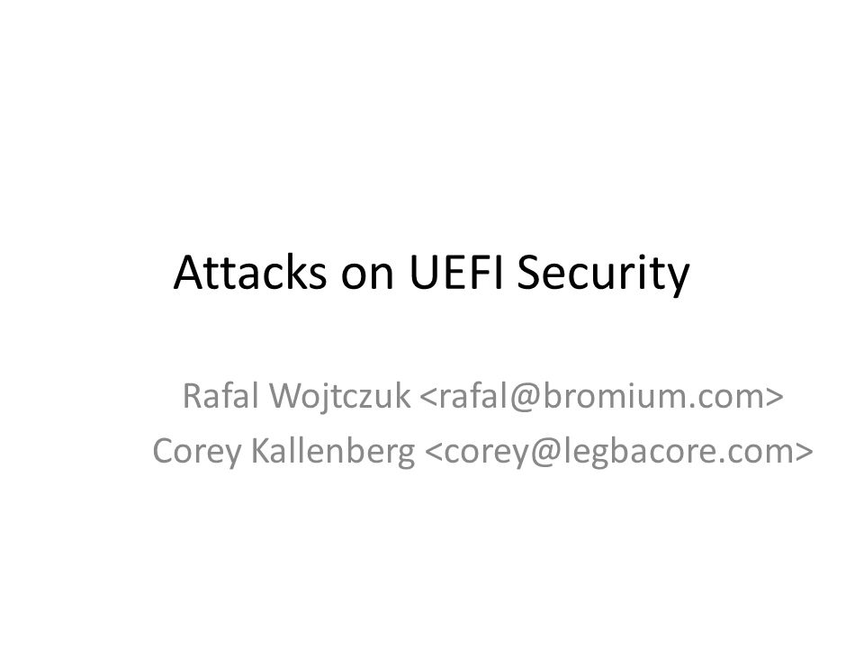 Attacks on UEFI Security Rafal Wojtczuk Corey Kallenberg