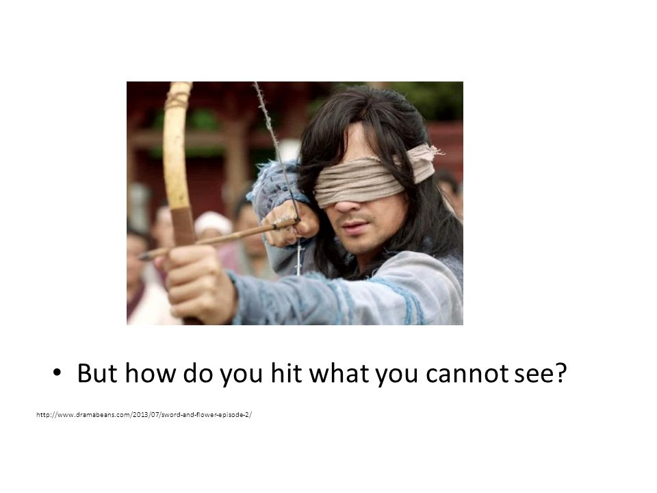 But how do you hit what you cannot see.